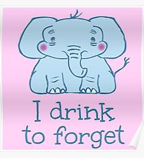 I drink to forget - elephant Poster