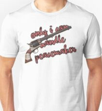 Only I can handle Peacemaker T-Shirt