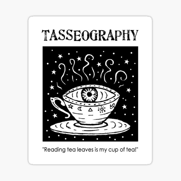 Tasseography - reading tea leaves is my cup of tea! Sticker