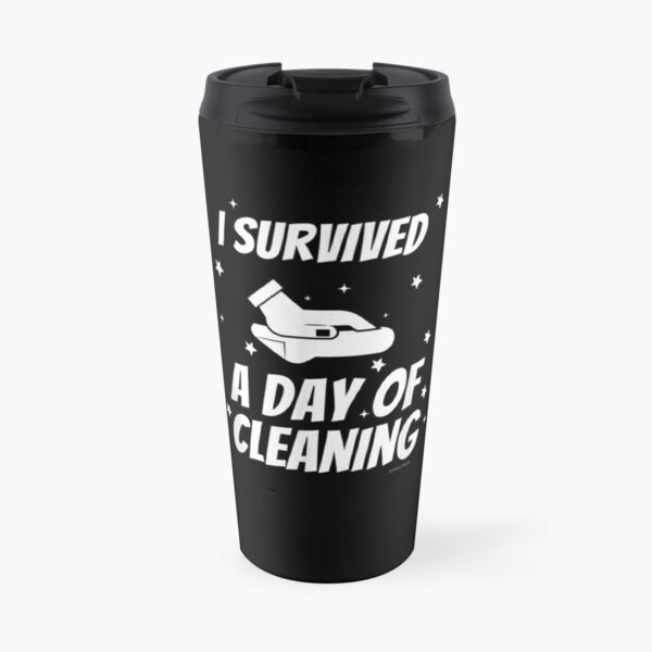 I Survived A Day Of Cleaning Crew Housekeeping Busy Mom Fun Travel Mug