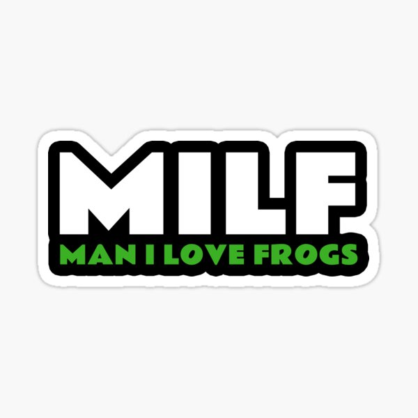Milf Man I Love Frogs Funny Reptiles Quote Sticker