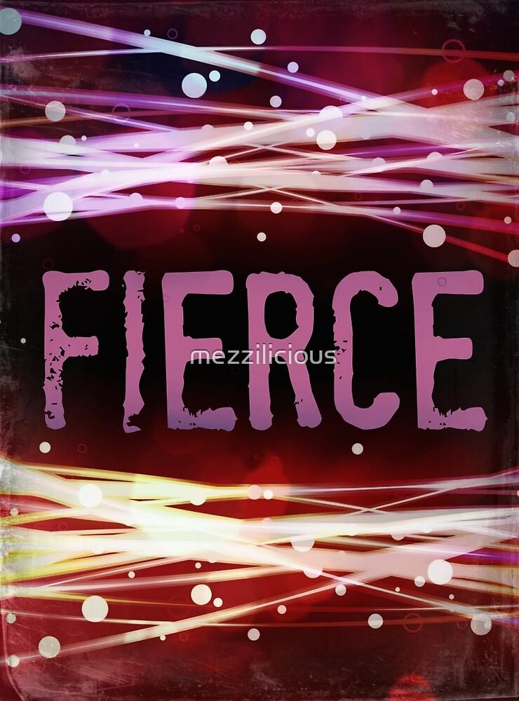 FIERCE  by mezzilicious