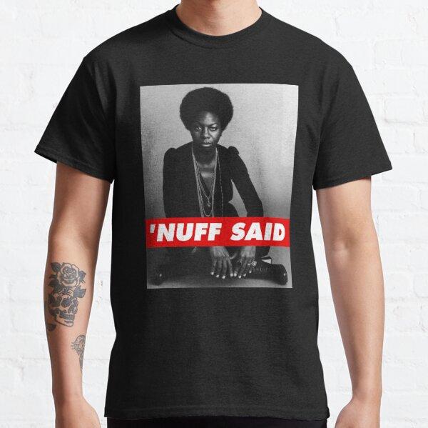 'nuff said Classic T-Shirt