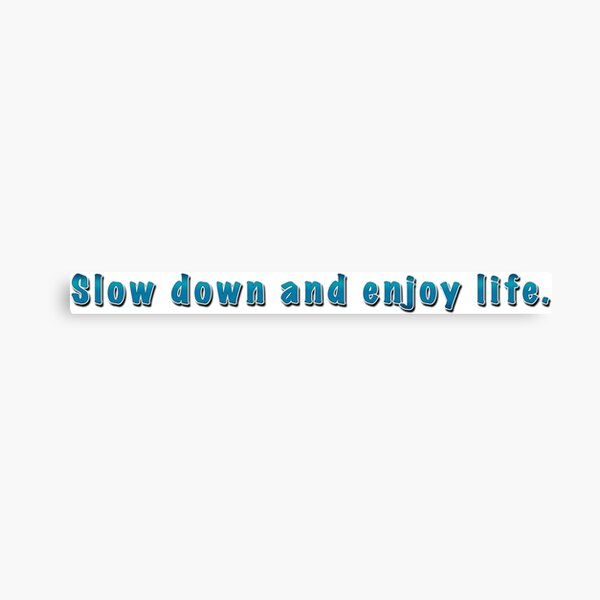 Slow Down and Enjoy Life Canvas Print