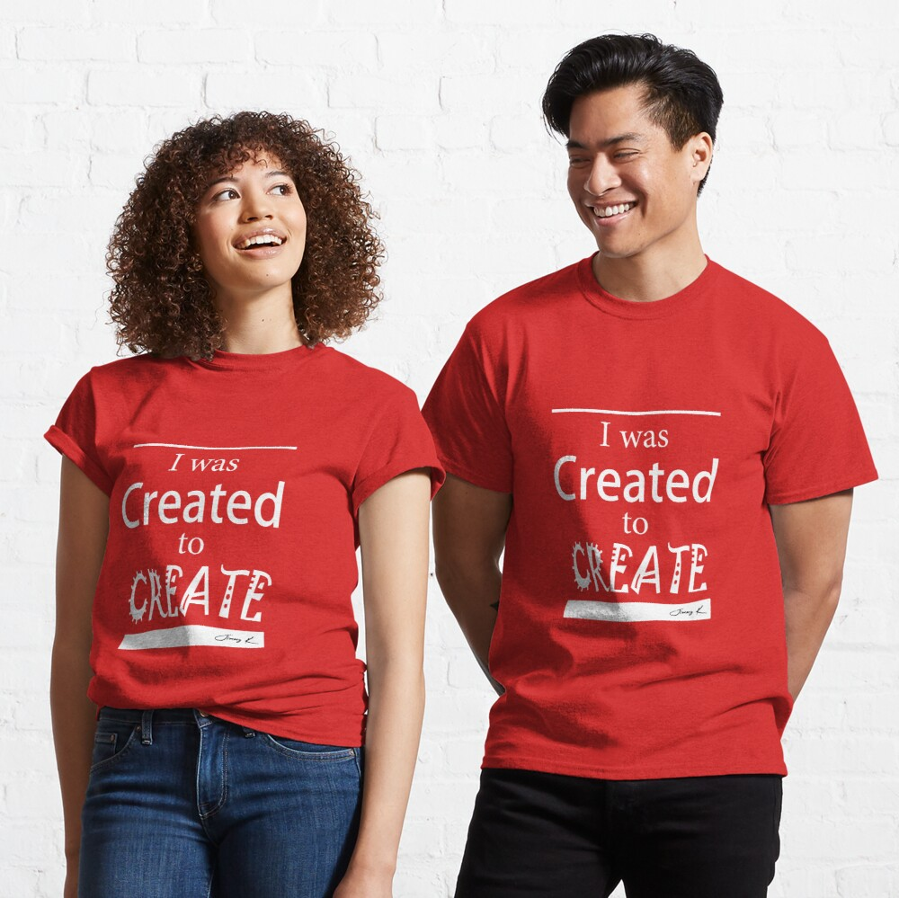 I was created to create Classic T-Shirt