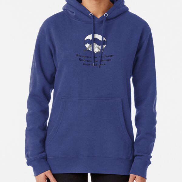 Recognize the Challenge Embrace the Change Don't look Back Pullover Hoodie