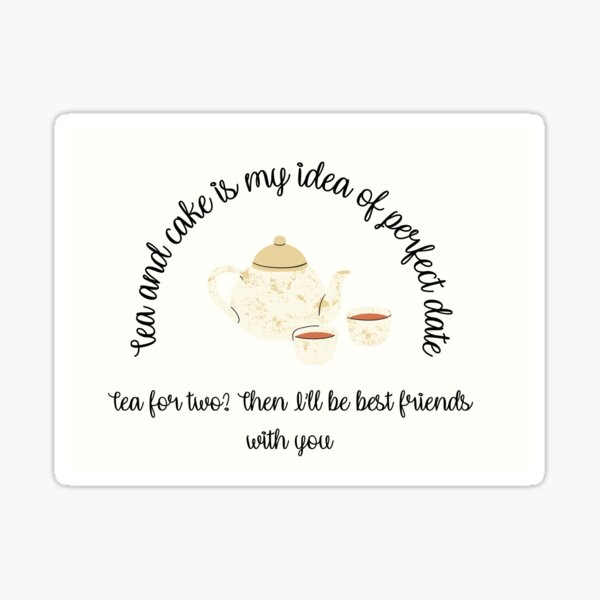 Tea and cake is my idea of a perfect date Sticker