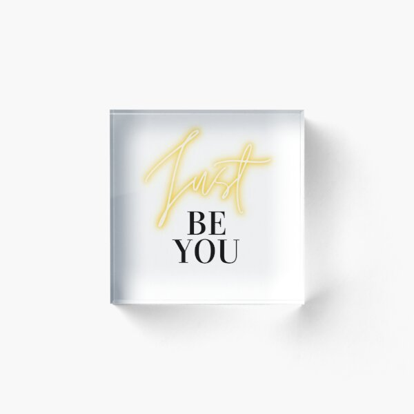 Just be you, set your intention on your inner drive. Acrylic Block