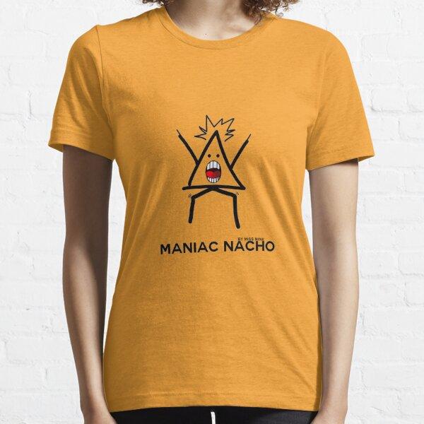 Maniac Nacho Essential T-Shirt