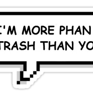 I'm More Phan Trash Than You by smp-cube