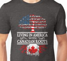 Living in America with Canadian roots T-Shirt Unisex T-Shirt