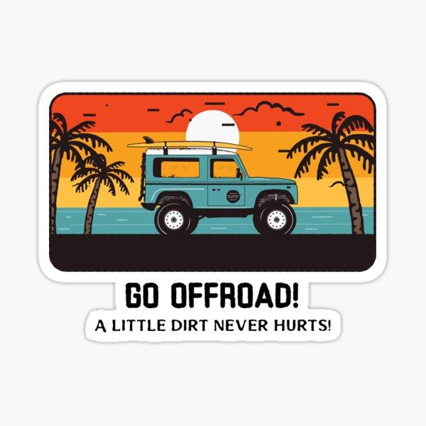 Allez tout-terrain! Un peu de saleté ne fait jamais de mal! Sticker