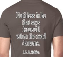 J.R.R, Tolkien, Faithless is he that says farewell when the road darkens. Unisex T-Shirt