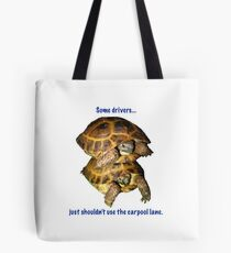 Tortoises - Some people shouldn't use the car pool lane Tote Bag