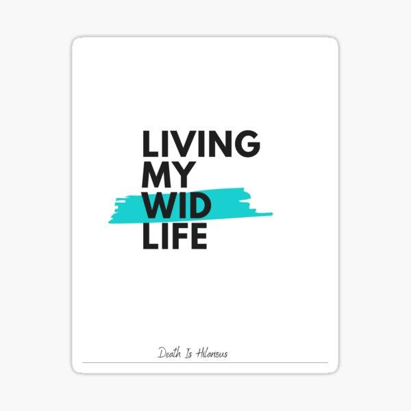 Living My Wid Life Sticker