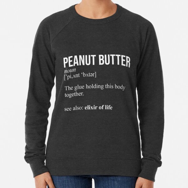 Peanut Butter Definition The glue holding this body together Lightweight Sweatshirt