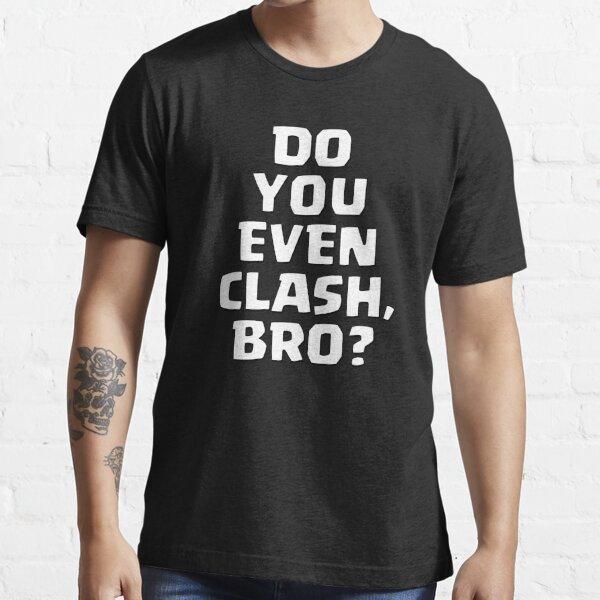 Do You Even Clash, Bro? Essential T-Shirt