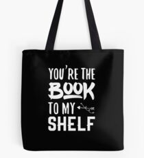 You're the Book to my Shelf (black) Tote Bag