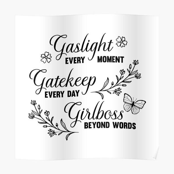Gaslight Gatekeep Girlboss Meme Poster