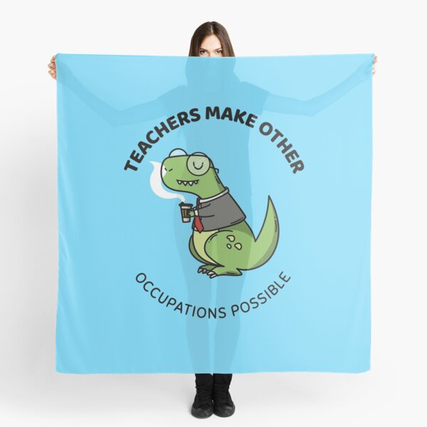 teachers make all other occupations possible Scarf