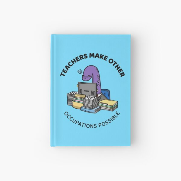 teachers make all other occupations possible Hardcover Journal