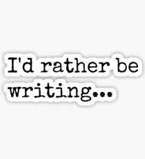 I'd Rather Be Writing Sticker