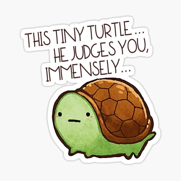Funny Turtle Reptile This Tiny Turtle He Judges You Immensely Cute Pet Sticker