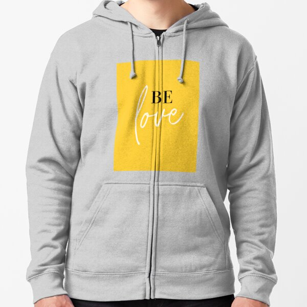 Be love, set your intention, select your way of being. Zipped Hoodie