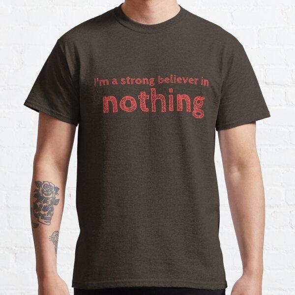 Ich glaube fest an NICHTS Classic T-Shirt