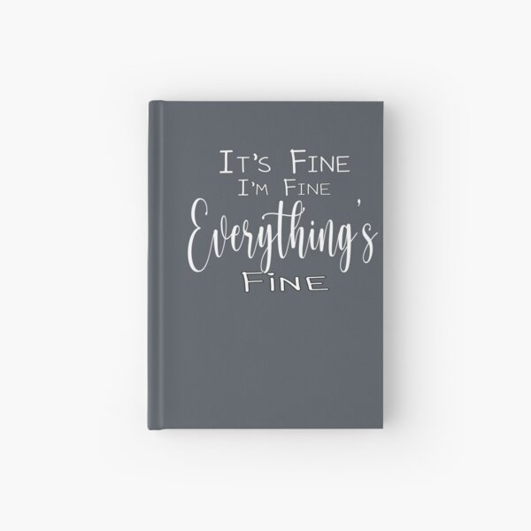 It's Fine I'm Fine Everything's Fine Hardcover Journal