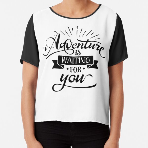 adventure is waiting for you Chiffon Top