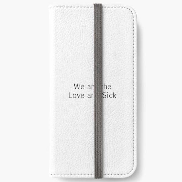 We are the Love and Sick iPhone Wallet