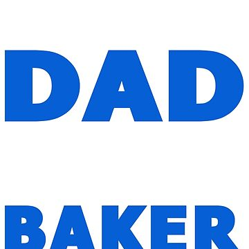 PROUD DAD OF A BAKER by maico