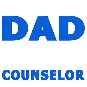 PROUD DAD OF A Counselor by maico