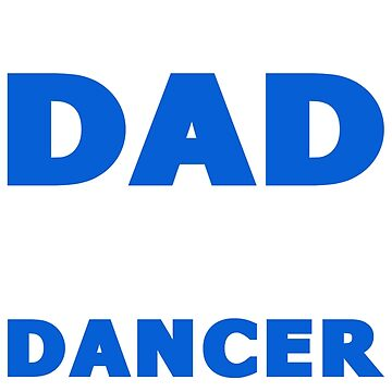 PROUD DAD OF A Dancer by maico