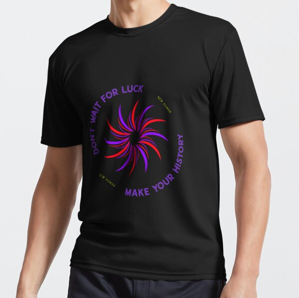 Don't wait for luck, Make Your History Active T-Shirt