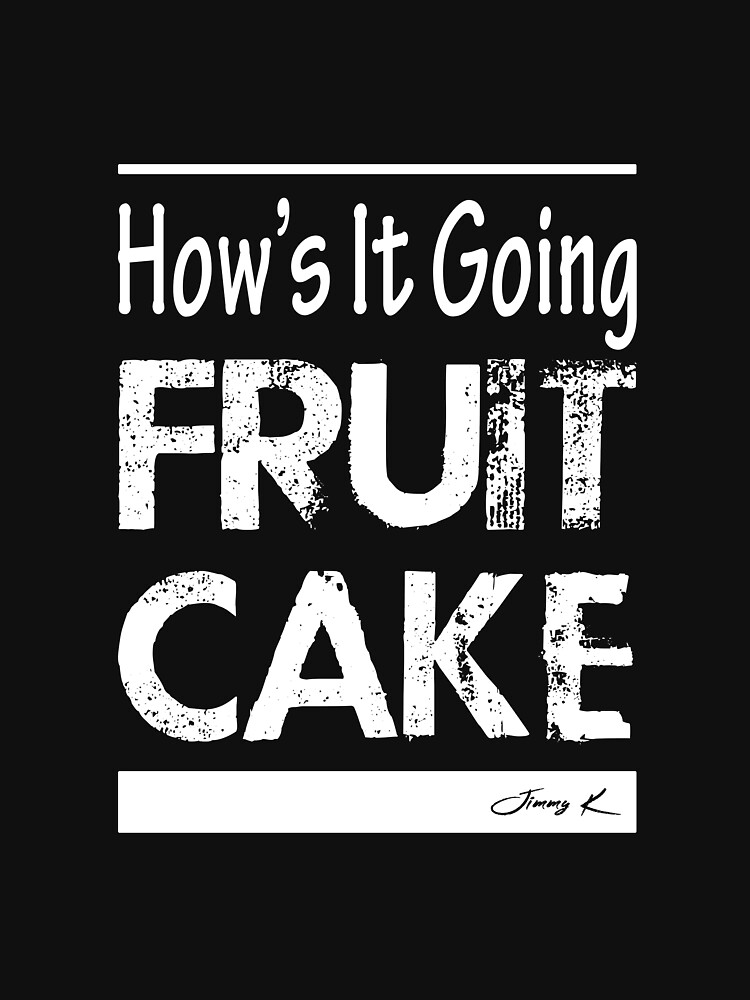 Hows it going Fruitcake by JimmyKMerch