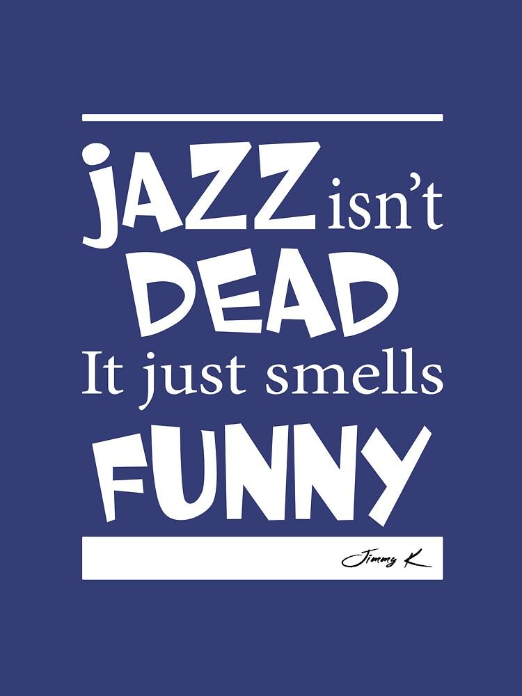 Jazz isn't dead - it just smells funny by JimmyKMerch