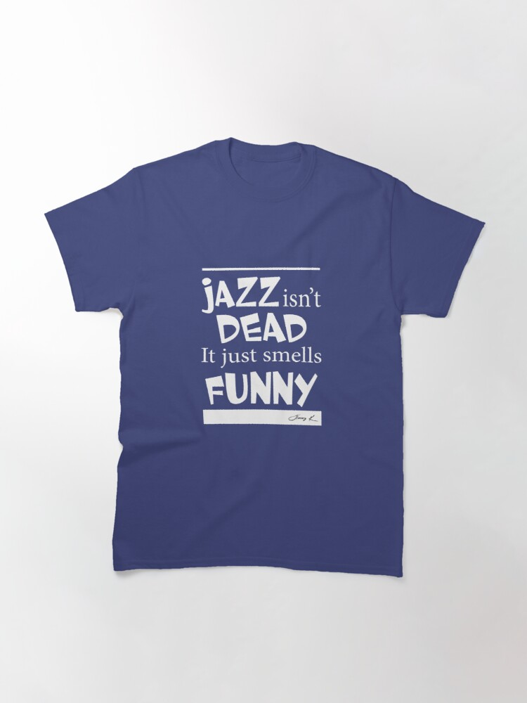 Alternate view of Jazz isn't dead - it just smells funny Classic T-Shirt