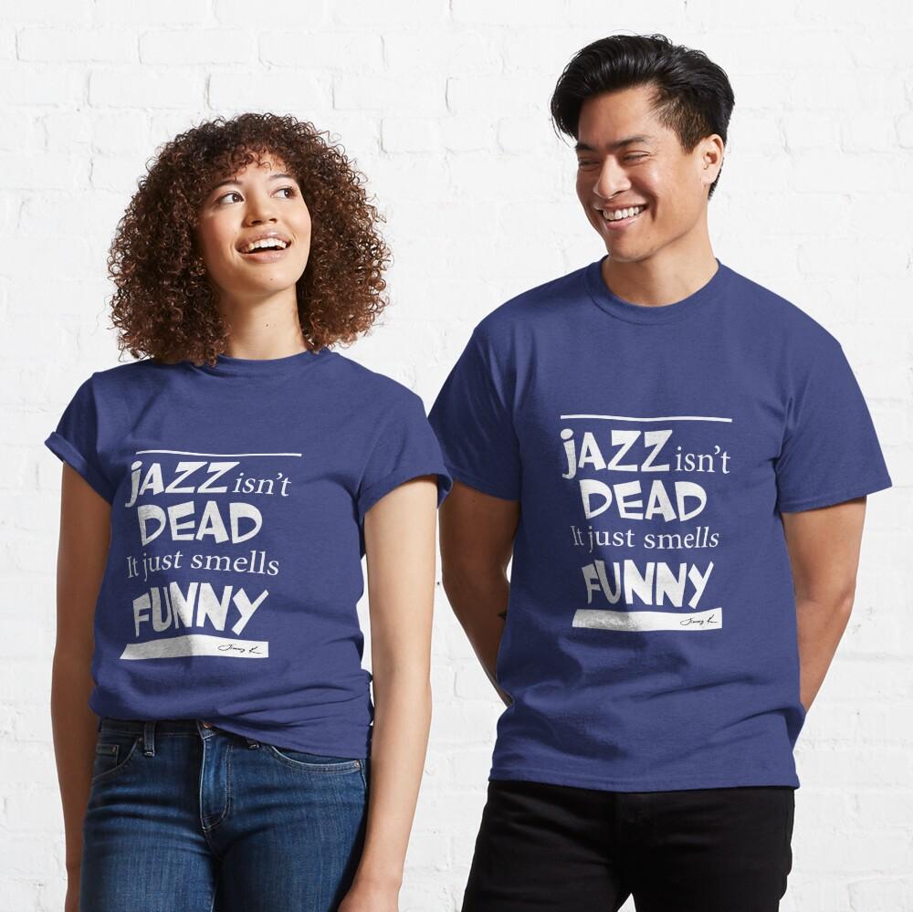 Jazz isn't dead - it just smells funny Classic T-Shirt