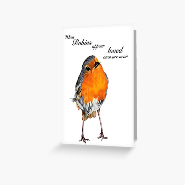 Robin - Robin Redbreast - Red Robin -Robins appear when loved ones are near Greeting Card