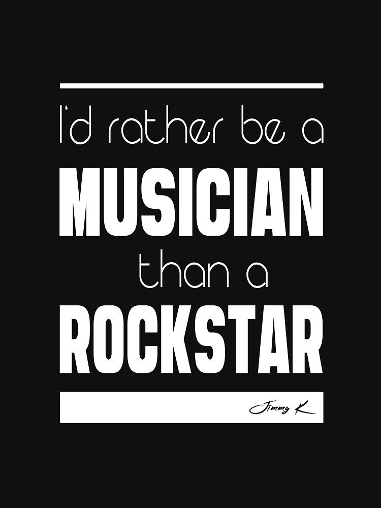 I'd rather be a Musician than a Rockstar by JimmyKMerch