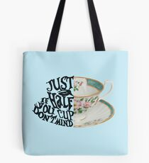 "Alice in Wonderland Quote ""Just a Half Cup, If you Don't Mind"" Tote Bag"