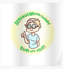 Serious Brain Injury Survivor sticker (for my brother) Poster
