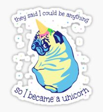 they said i could be anything so i became a UNICORN Sticker