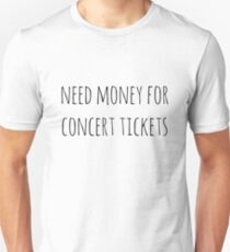 Need Money for Concert Tickets T-Shirt