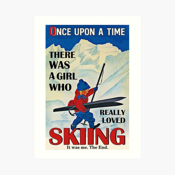 Once upon a time there was a girl who really loved skiing it was me , the end Art Print