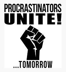 Procrastinators unite! Photographic Print