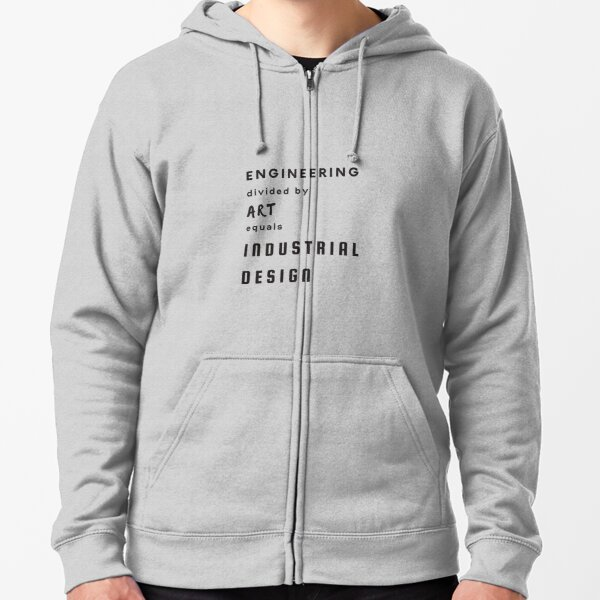 Engineering  / Art = Industrial Design | LIFE / WORK  Zipped Hoodie