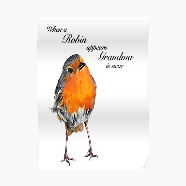 When a Robin appears Grandma is near - Robin Redbreast - Red Robin -Grandma condolence - Grandma sympathy - Grandma memorial Poster